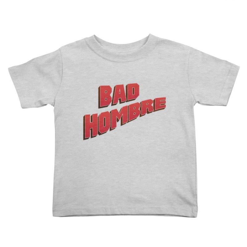 Bad Hombre Kids Toddler T-Shirt by immerzion's t-shirt designs