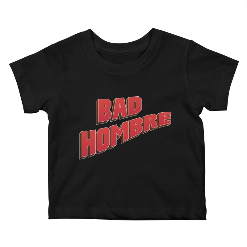 Bad Hombre Kids Baby T-Shirt by immerzion's t-shirt designs