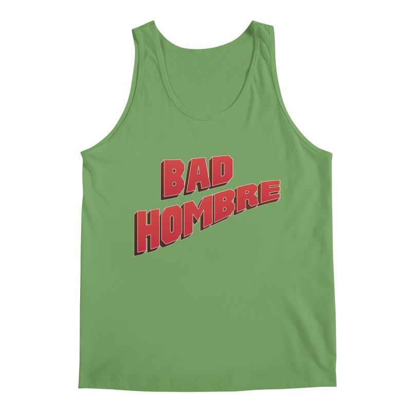 Bad Hombre Men's Tank by immerzion's t-shirt designs
