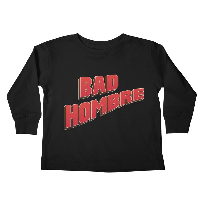 Bad Hombre Kids Toddler Longsleeve T-Shirt by immerzion's t-shirt designs