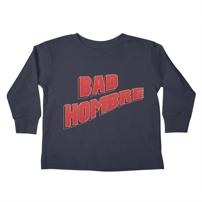 Bad Hombre Kids Toddler Longsleeve T-Shirt by immerzion's t-shirt designs