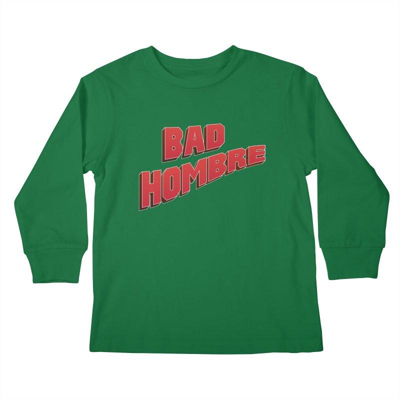 Bad Hombre Kids Longsleeve T-Shirt by immerzion's t-shirt designs
