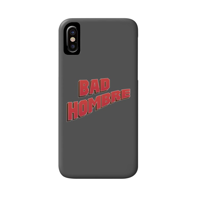 Bad Hombre Accessories Phone Case by immerzion's t-shirt designs