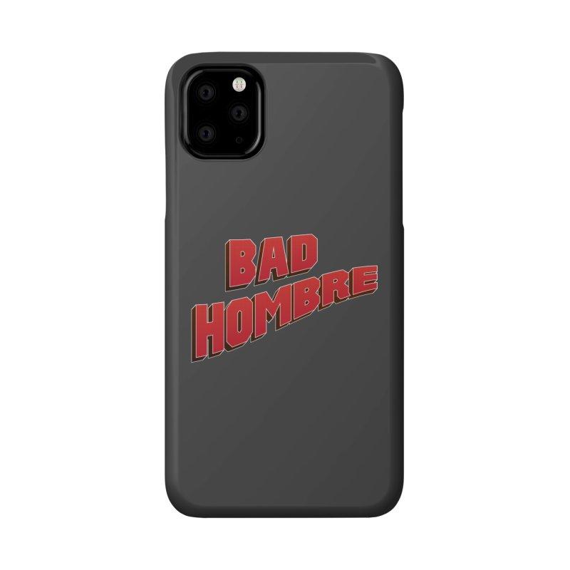 Bad Hombre Accessories Phone Case by immerzion's t-shirt designs