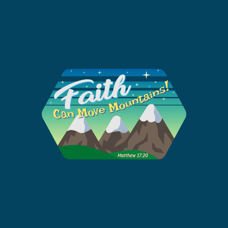 Faith Can Move Mountains by immerzion's t-shirt designs