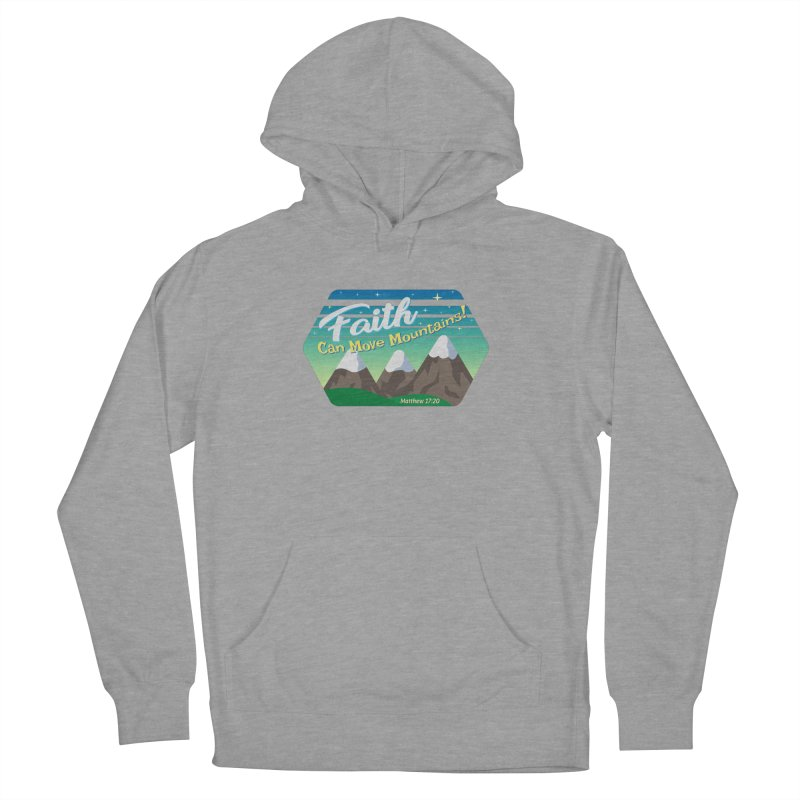 Faith Can Move Mountains Men's French Terry Pullover Hoody by immerzion's t-shirt designs
