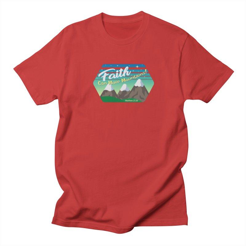 Faith Can Move Mountains Women's Unisex T-Shirt by immerzion's t-shirt designs