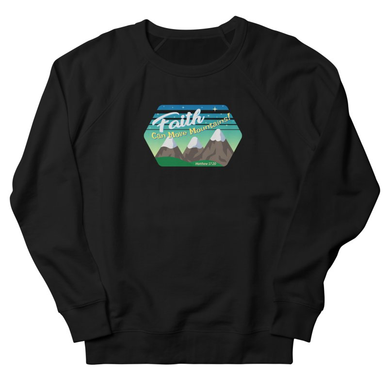 Faith Can Move Mountains Women's French Terry Sweatshirt by immerzion's t-shirt designs