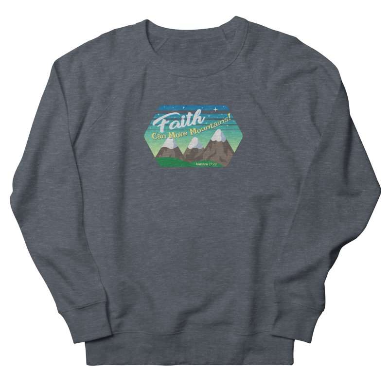 Faith Can Move Mountains Men's French Terry Sweatshirt by immerzion's t-shirt designs