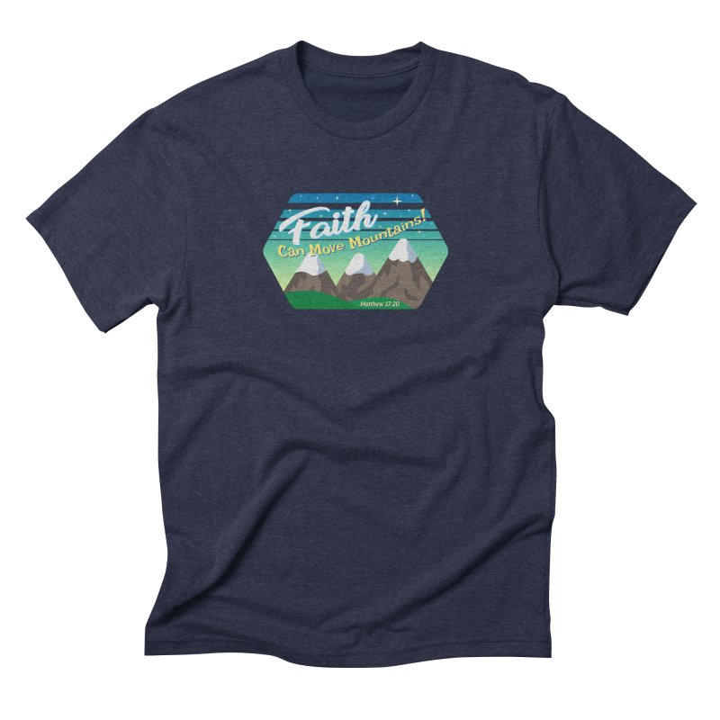 Faith Can Move Mountains Men's Triblend T-Shirt by immerzion's t-shirt designs