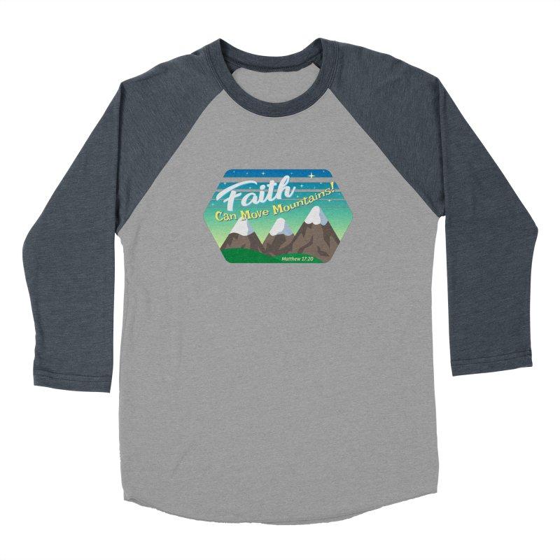 Faith Can Move Mountains Women's Baseball Triblend Longsleeve T-Shirt by immerzion's t-shirt designs