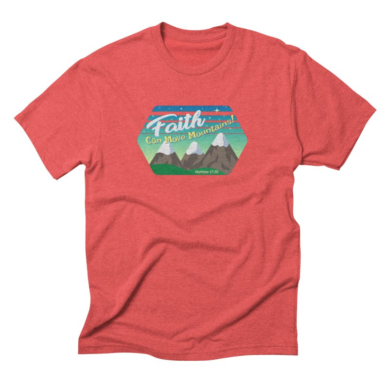 Faith Can Move Mountains Men's Triblend T-shirt by immerzion's t-shirt designs