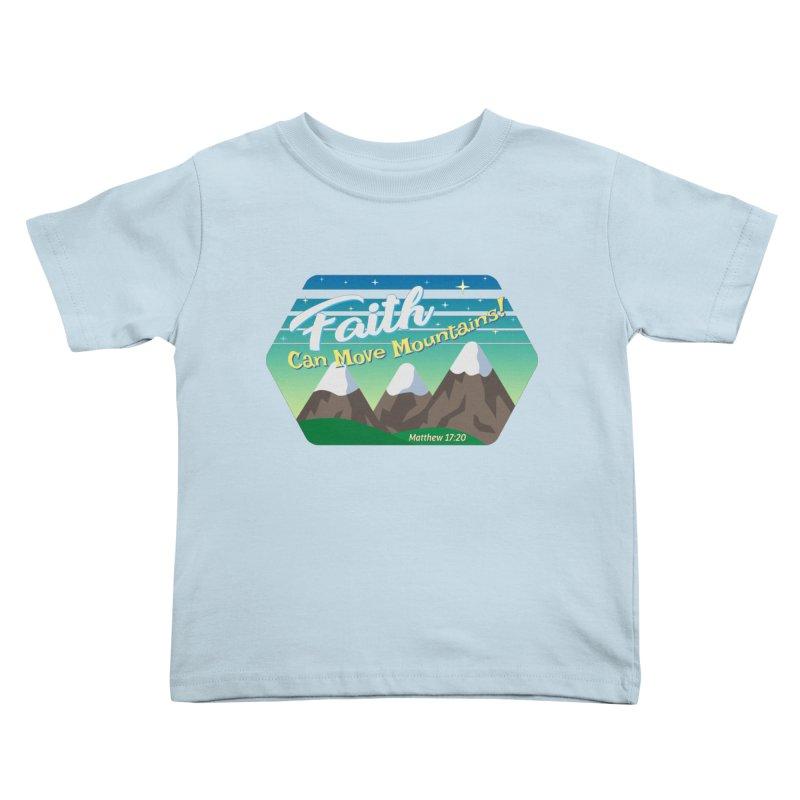 Faith Can Move Mountains Kids Toddler T-Shirt by immerzion's t-shirt designs