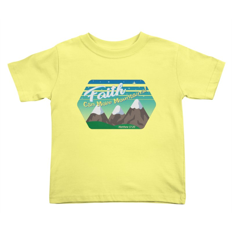 Faith Can Move Mountains Kids Toddler T-Shirt by immerzion's t-shirt designs