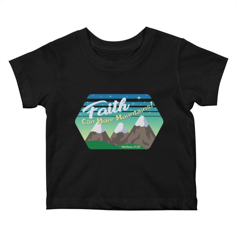 Faith Can Move Mountains Kids Baby T-Shirt by immerzion's t-shirt designs