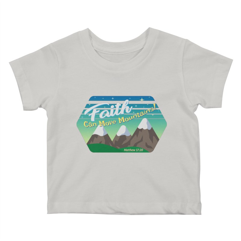 Faith Can Move Mountains Kids Baby T-Shirt by immerzion's t-shirt designs