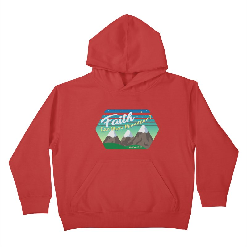 Faith Can Move Mountains Kids Pullover Hoody by immerzion's t-shirt designs