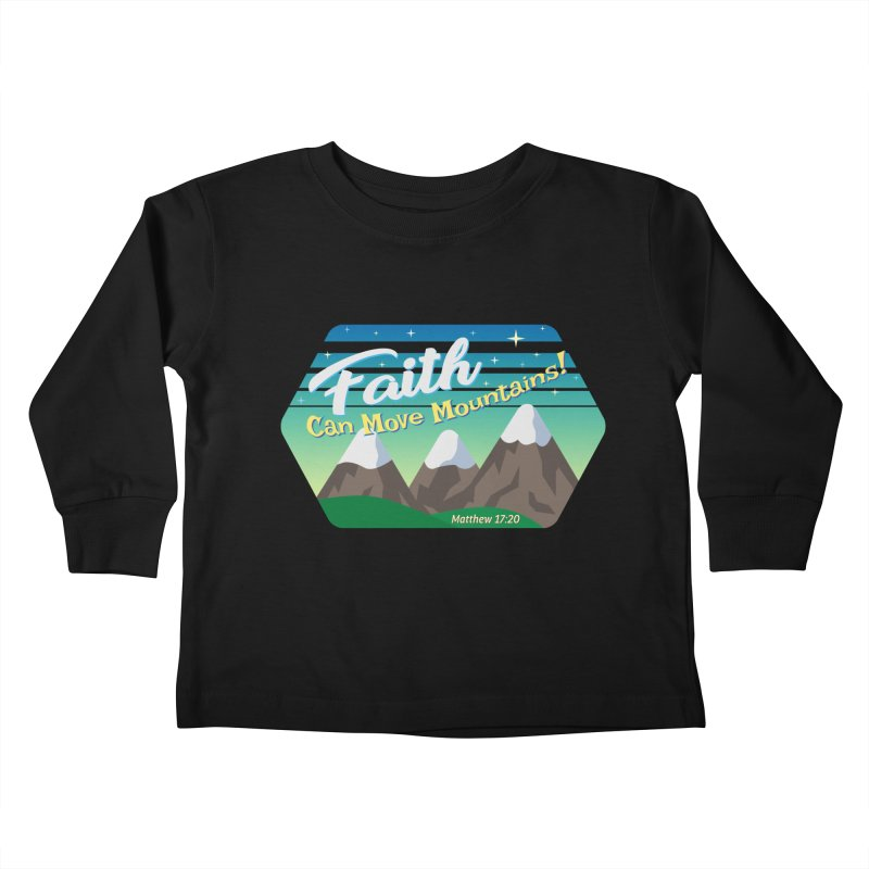 Faith Can Move Mountains Kids Toddler Longsleeve T-Shirt by immerzion's t-shirt designs