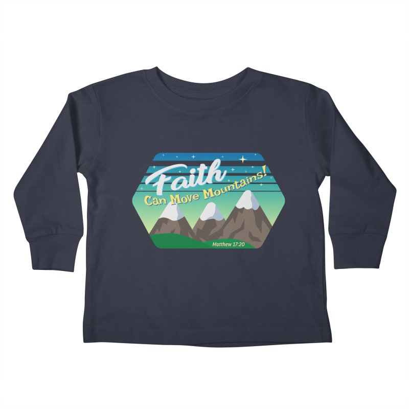 Faith Can Move Mountains Kids Toddler Longsleeve T-Shirt by immerzion's t-shirt designs