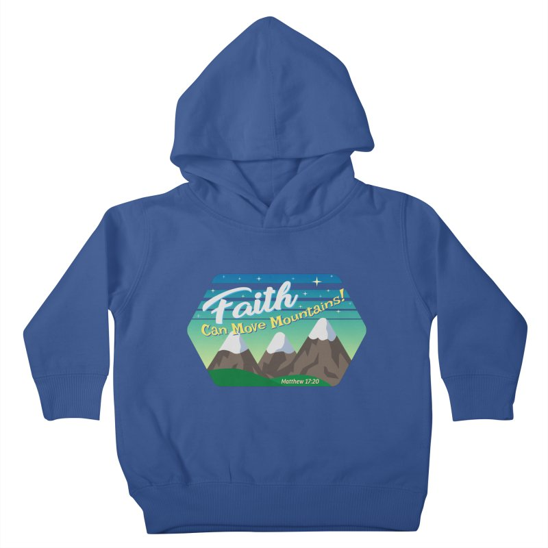 Faith Can Move Mountains Kids Toddler Pullover Hoody by immerzion's t-shirt designs