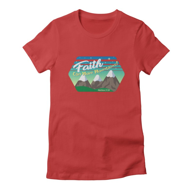 Faith Can Move Mountains Women's Fitted T-Shirt by immerzion's t-shirt designs