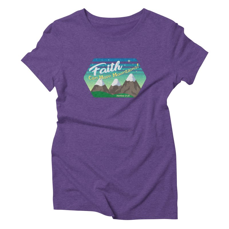 Faith Can Move Mountains Women's Triblend T-Shirt by immerzion's t-shirt designs