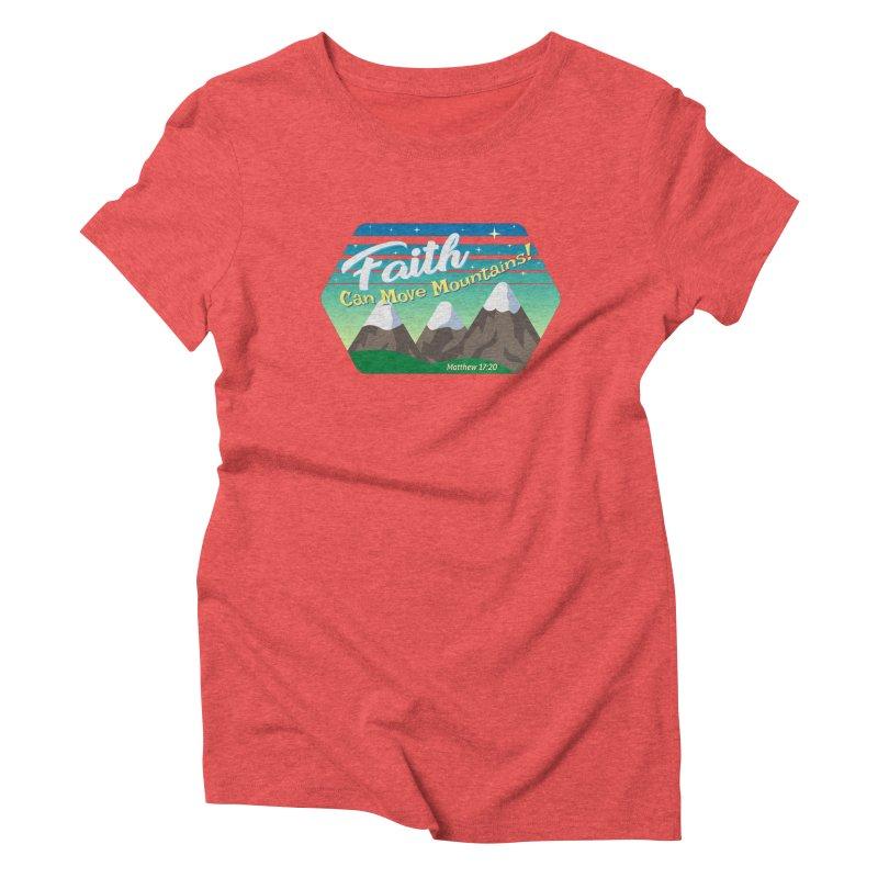 Faith Can Move Mountains Women's Triblend T-Shirt by immerzion's t-shirt designs