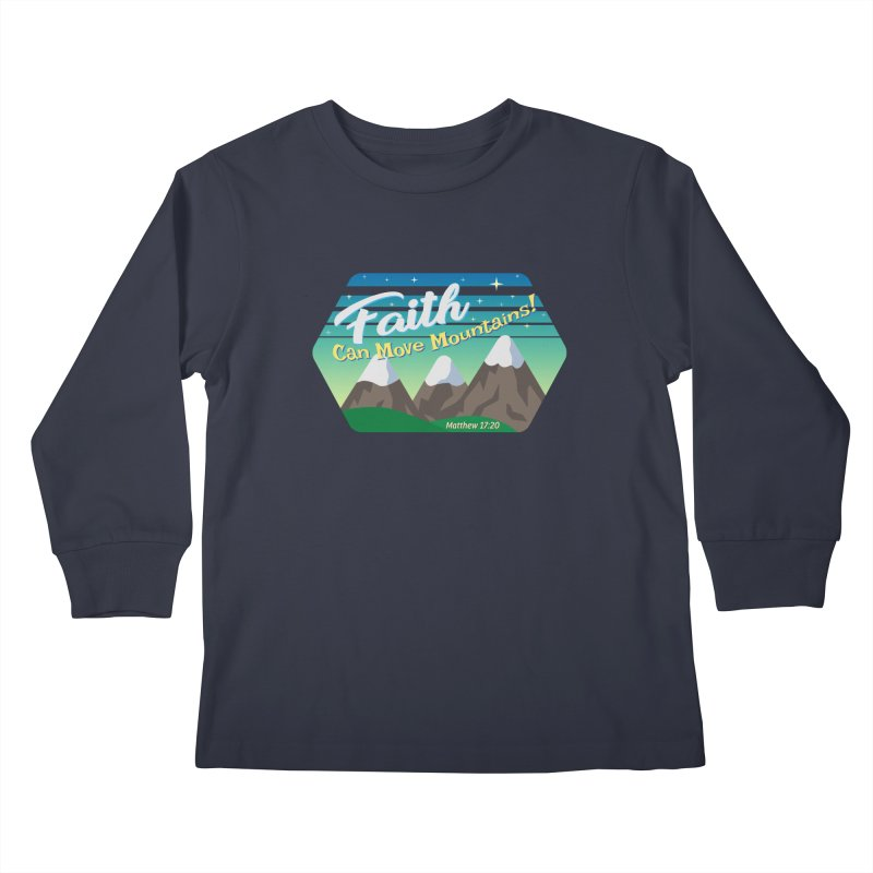 Faith Can Move Mountains Kids Longsleeve T-Shirt by immerzion's t-shirt designs