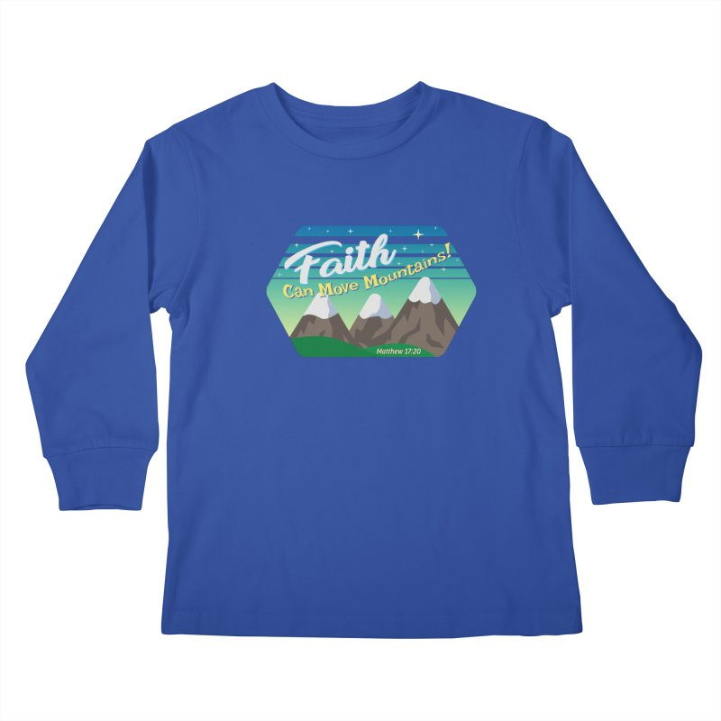 Faith Can Move Mountains Kids Longsleeve T-Shirt by immerzion's t-shirt designs