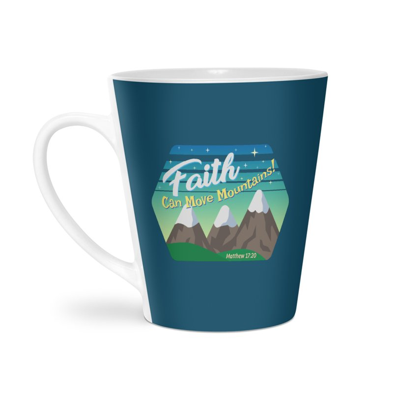 Faith Can Move Mountains Accessories Mug by immerzion's t-shirt designs