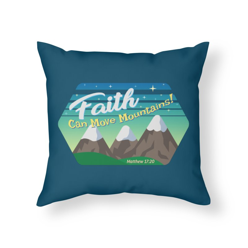 Faith Can Move Mountains Home Throw Pillow by immerzion's t-shirt designs