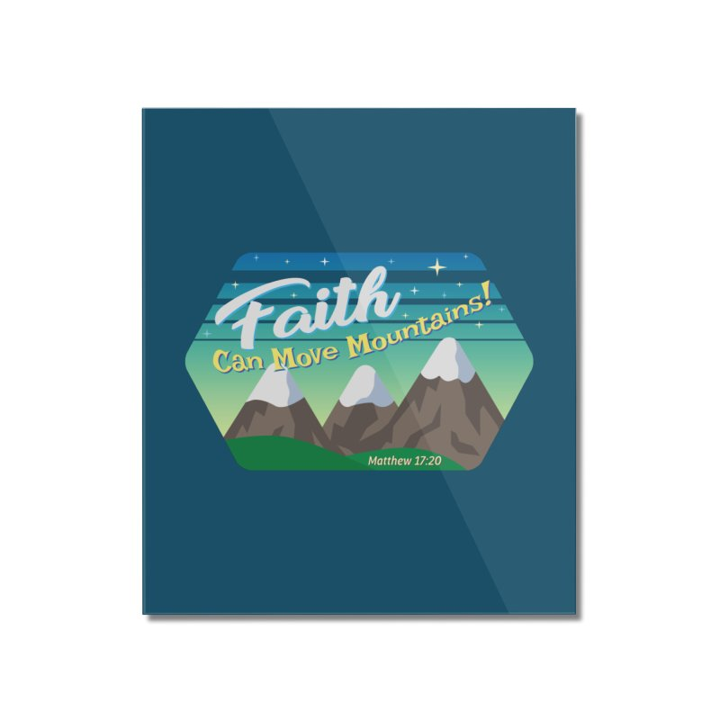 Faith Can Move Mountains Home Mounted Acrylic Print by immerzion's t-shirt designs