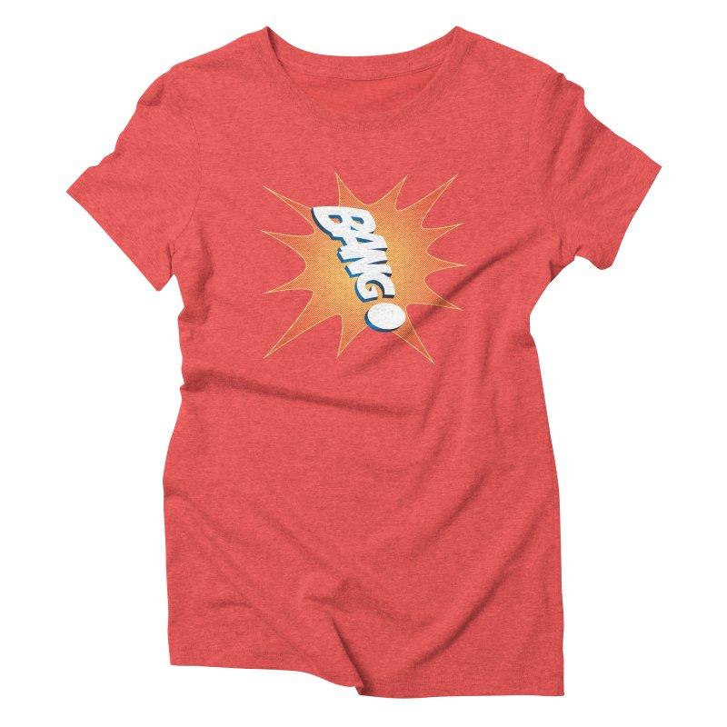 Bang! Women's Triblend T-Shirt by immerzion's t-shirt designs