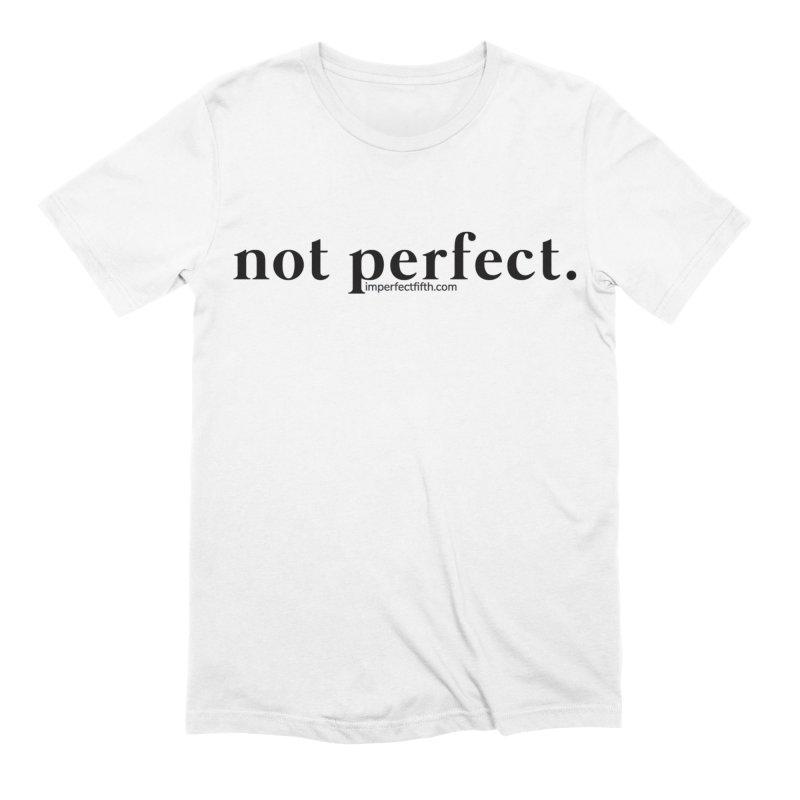 not perfect (regular) Men's T-Shirt by Imperfect Fifth's Artist Shop