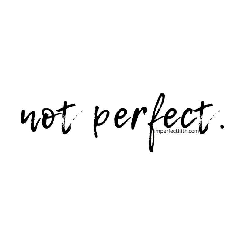 not perfect (artsy) by Imperfect Fifth's Artist Shop