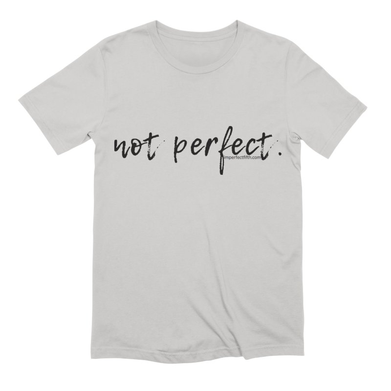 not perfect (artsy) Men's T-Shirt by Imperfect Fifth's Artist Shop