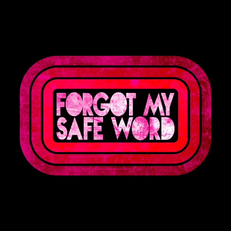 Forgot My Safe Word Men's T-Shirt by Inappropriate Wares