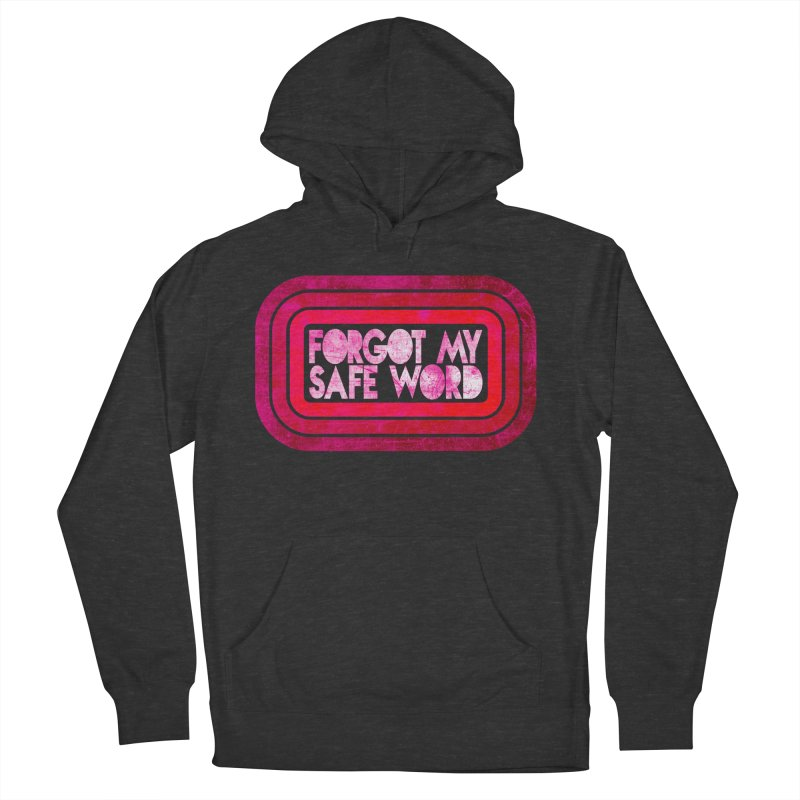 Forgot My Safe Word Women's French Terry Pullover Hoody by Inappropriate Wares
