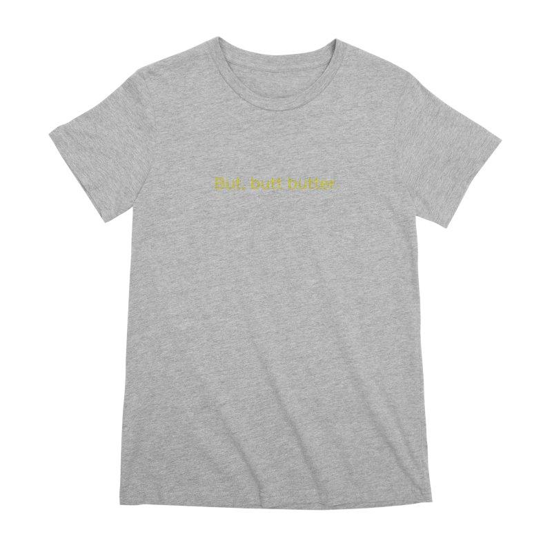 But, Butt Butter. Women's Premium T-Shirt by Inappropriate Wares