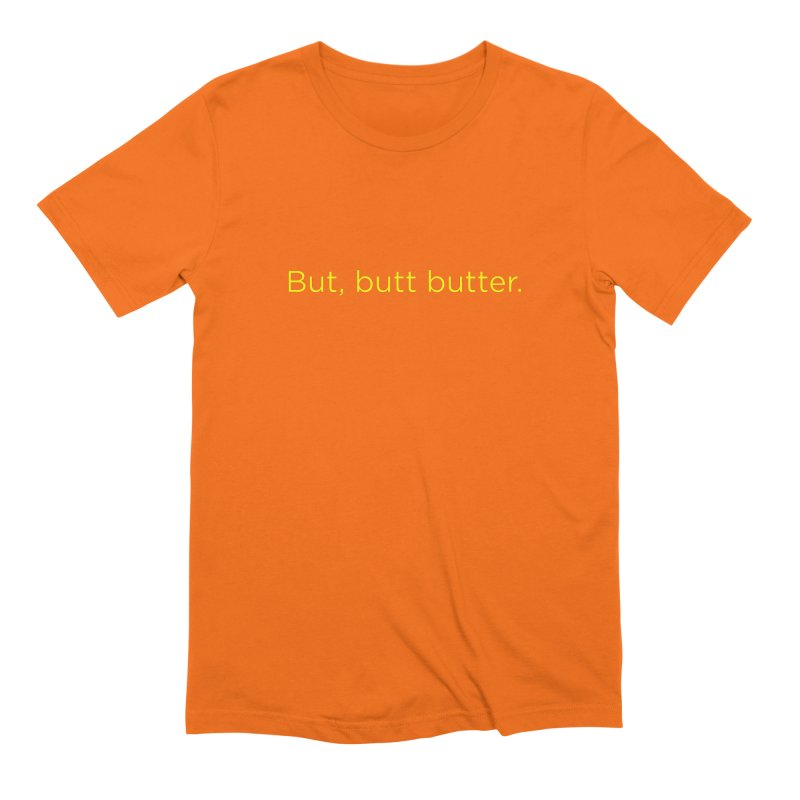 But, Butt Butter. Men's Extra Soft T-Shirt by Inappropriate Wares