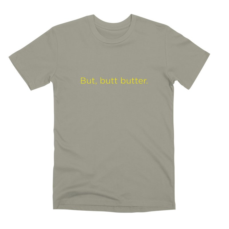 But, Butt Butter. Men's Premium T-Shirt by Inappropriate Wares