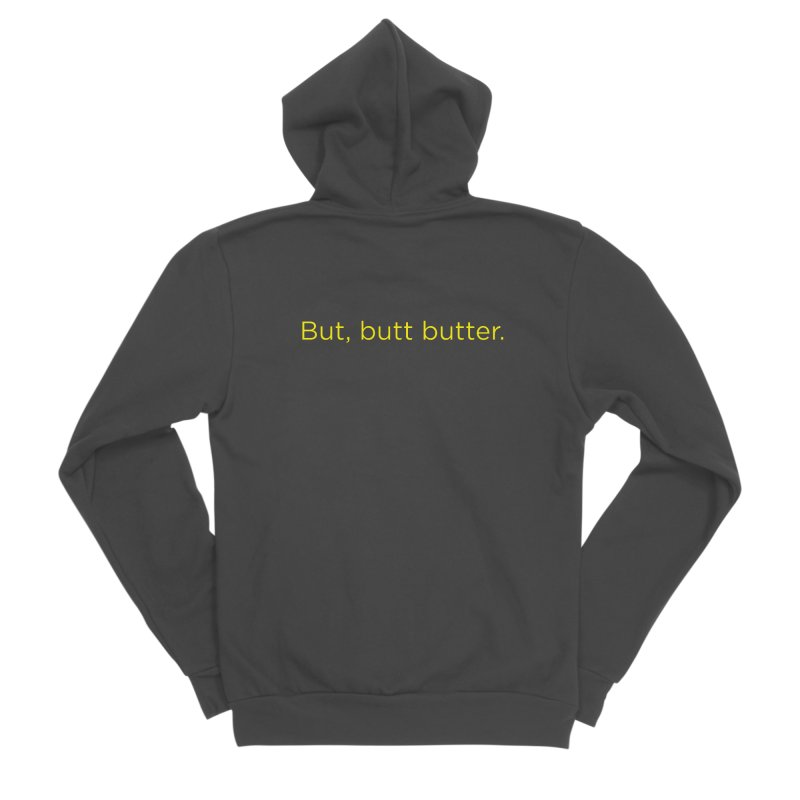 But, Butt Butter. Women's Sponge Fleece Zip-Up Hoody by Inappropriate Wares