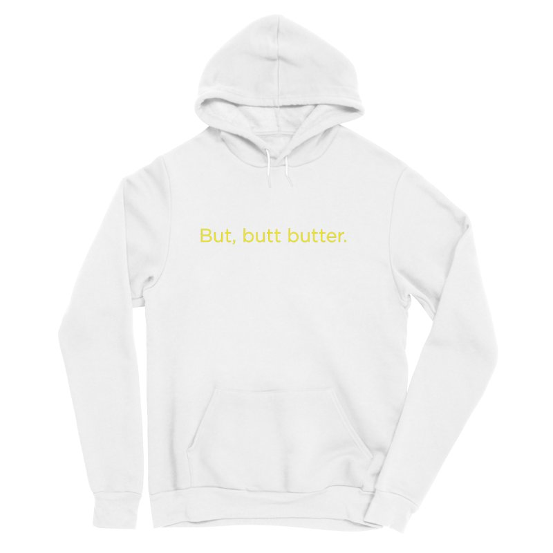 But, Butt Butter. Men's Sponge Fleece Pullover Hoody by Inappropriate Wares
