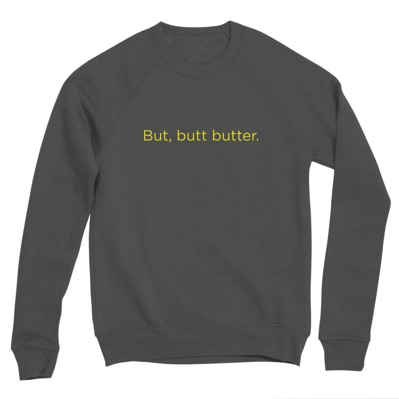 But, Butt Butter. Women's Sponge Fleece Sweatshirt by Inappropriate Wares