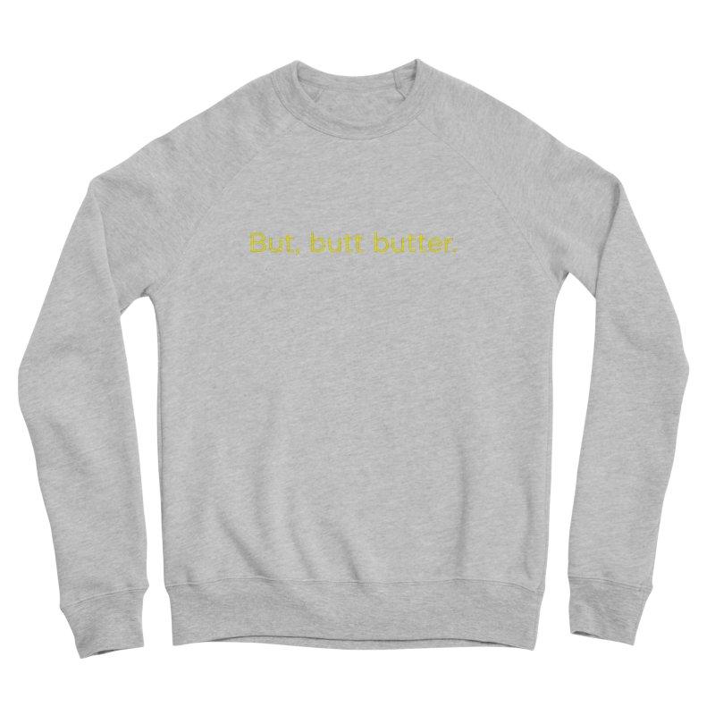 But, Butt Butter. Men's Sponge Fleece Sweatshirt by Inappropriate Wares