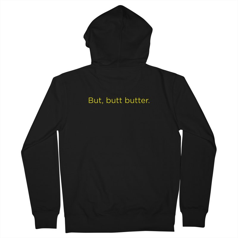But, Butt Butter. Women's French Terry Zip-Up Hoody by Inappropriate Wares