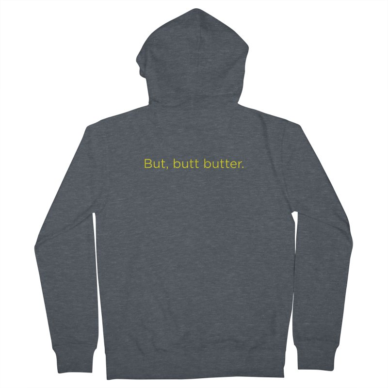But, Butt Butter. Men's French Terry Zip-Up Hoody by Inappropriate Wares