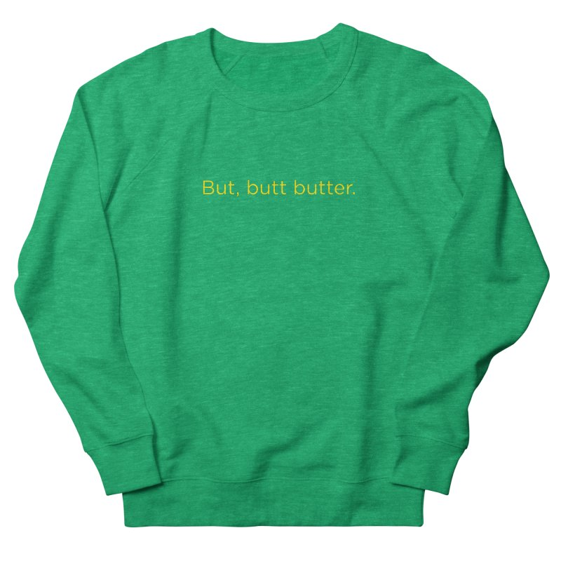 But, Butt Butter. Women's French Terry Sweatshirt by Inappropriate Wares