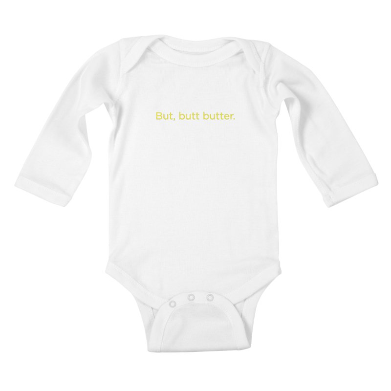 But, Butt Butter. Kids Baby Longsleeve Bodysuit by Inappropriate Wares