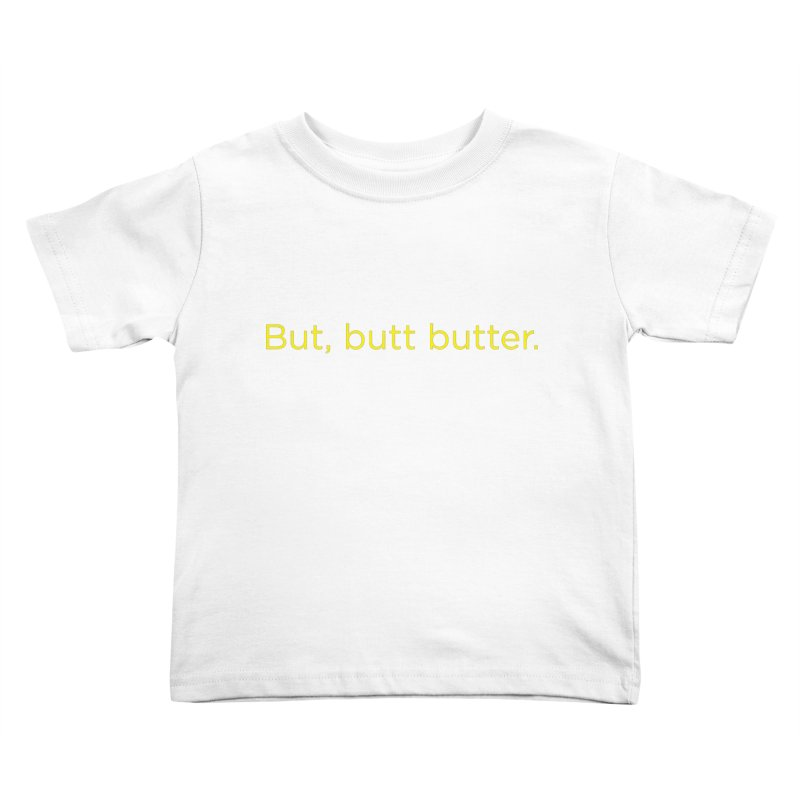 But, Butt Butter. Kids Toddler T-Shirt by Inappropriate Wares